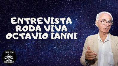 Entrevista Octavio Ianni - ano 2001 - Roda Viva