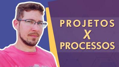Projetos x Processos - AULA RESUMO 08 - Administração