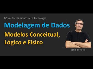 Modelagem de Dados - Modelos Conceitual, Lógico e Físico