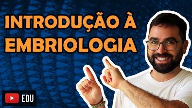 Introdução à Embriologia - Aula 01 - Módulo VI: Zoologia | Prof Guilherme