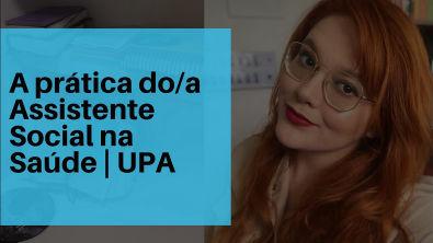 A prática do/a Assistente Social na saúde | Upa