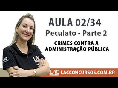 Peculato - Parte 2 - Crimes contra a Administração Pública - 02/34