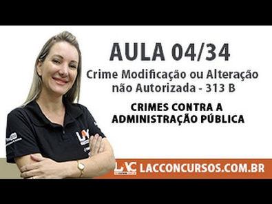 Crime Modificação ou Alteração não Autorizada - 313 B - Crimes contra a Administração Pública 04/34