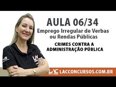 Emprego Irregular de Verbas ou Rendas Públicas - Crimes contra a Administração Pública 06/34