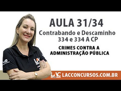 Contrabando e Descaminho - 334 e 334 A CP - Crimes contra a Administração Pública - 31/34