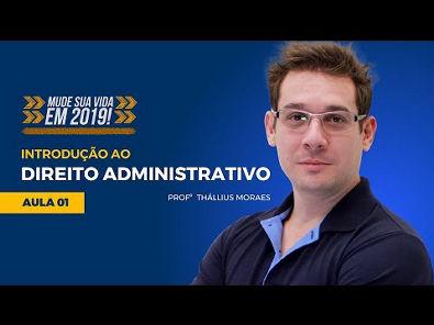 Introdução ao Direito Administrativo para Concursos Aula #01 Prof Thállius - Mude Sua Vida - Alfacon