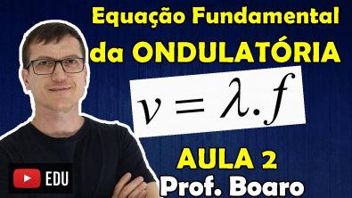 EQUAÇÃO FUNDAMENTAL DA ONDULATÓRIA ONDULATÓRIA AULA 2