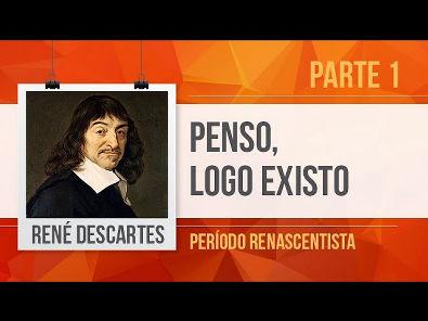 RENÉ DESCARTES (1) PENSO, LOGO EXISTO   PERÍODO RENASCENTISTA