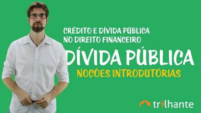 Crédito e Dívida Pública no Direito Financeiro - Dívida Pública: Noções Introdutórias