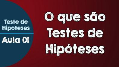 #01 - O que são Testes de Hipóteses   Para que servem os Testes de Hipóteses