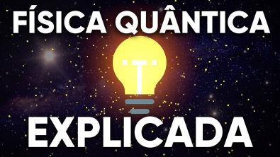 Física Quântica EXPLICADA