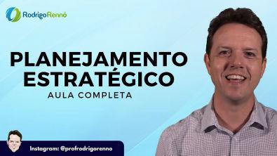 Planejamento Estratégico - Aula Completa - Prof Rodrigo Rennó