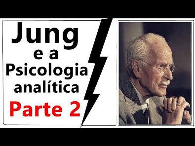 JUNG E A PSICOLOGIA ANALÍTICA PARTE 2