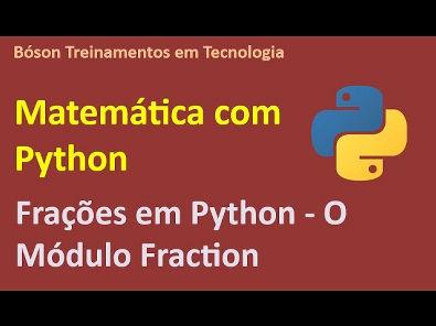 Matemática com Python - Frações em Python O módulo Fraction