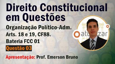 FCC 01 - Q03 (Organização Político-Administrativo - Arts 18 e 19)