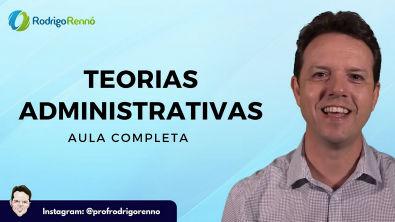 Teorias Administrativas - Aula Completa - Prof Rodrigo Rennó