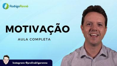 Teorias de Motivação - Aula Completa - Prof Rodrigo Rennó
