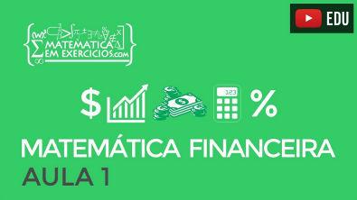 Matemática Financeira - Aula 1 - Juros Simples e Compostos