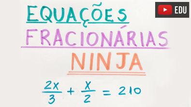 EQUAÇÕES COM FRAÇÕES (MÉTODO NINJA) | Matemática Show