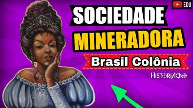 Sociedade Mineradora Brasil Colonial   Sociedade Mineradora Introdução   Resumo ENEM