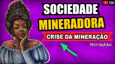 Sociedade Mineradora | Crise no Sistema Colonial | Resumo ENEM