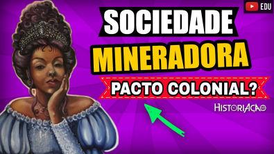 Sociedade Mineradora   Pacto Colonial e Descaminho do Ouro   Resumo ENEM