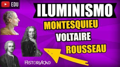 Iluminismo Montesquieu Voltaire e Rousseau - Século das Luzes ou Ilustração - História e Filosofia