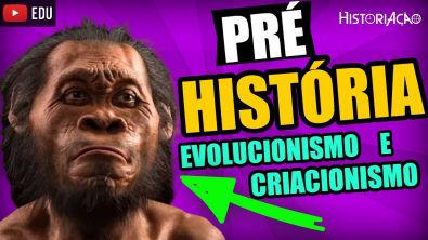Pré-História Criacionismo e Evolucionismo