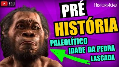 Pré-História Paleolítico ou Idade da Pedra Lascada