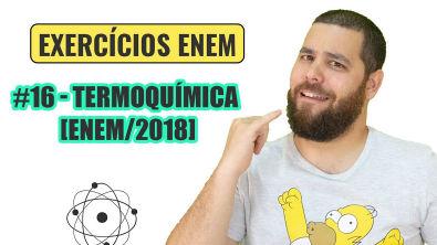 Química Simples #16 - TermoQuímica - [ENEM/2018]
