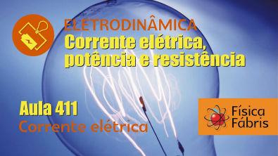 Corrente elétrica [FÍSICA FÁBRIS] Aula 411 Eletricidade Eletrodinâmica