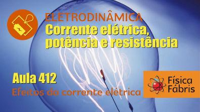 Efeitos da Corrente elétrica [FÍSICA FÁBRIS] Aula 412 Eletricidade Eletrodinâmica
