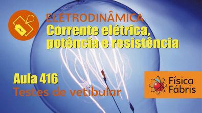 revisando o conteúdo corrente elétrica [FÍSICA FÁBRIS] Aula 416 Eletricidade Eletrodinâmica