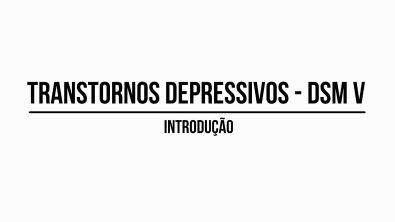 DSM V: Transtornos Depressivos [esquematizado] | Aula 00: introdução