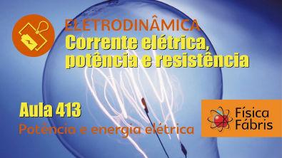 Potência e energia elétrica [FÍSICA FÁBRIS] Aula 413 Eletricidade Eletrodinâmica
