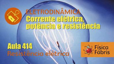 Resistência elétrica [FÍSICA FÁBRIS] Aula 414 Eletricidade Eletrodinâmica