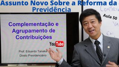 Direito Previdenciário - Complementação e Agrupamento de Contribuições - Aula 50 Prof Tanaka