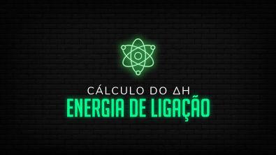 Termoquímica: Energia de Ligação Passo a Passo www professorgabrielcabral com br