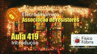 Associação de resistores introdução [FÍSICA FÁBRIS] Aula 419 Eletricidade Eletrodinâmica