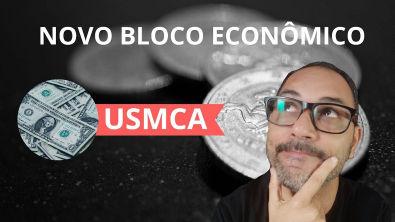 USMCA - Novo Bloco Econômico