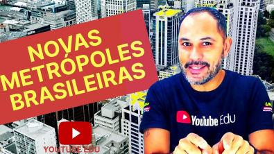 NOVAS METRÓPOLES BRASILEIRAS   ATUALIDADES