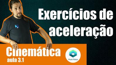 Física - Cinemática: exercícios de aceleração