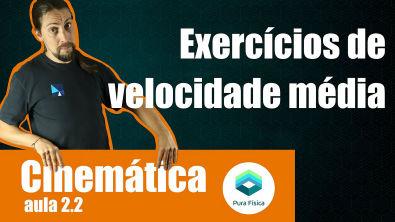 Física - Cinemática: exercícios de velocidade média_parte 2