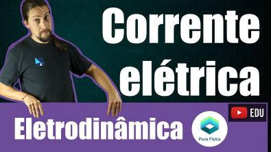 Física - Eletrodinâmica: corrente elétrica