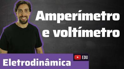 Amperímetro e voltímetro - Eletrodinâmica | Física
