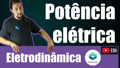 Física - Eletrodinâmica: potência elétrica