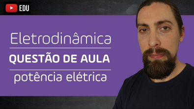 Eletrodinâmica - questão de aula: potência elétrica
