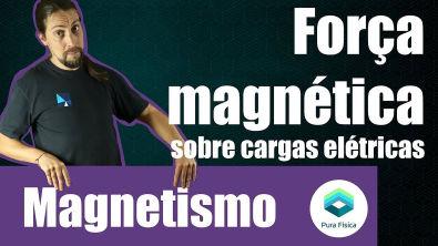 Física - Magnetismo: Força magnética sobre cargas