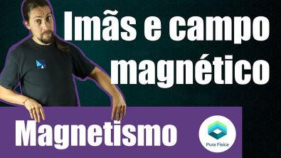 Física - Magnetismo: imãs e campo magnético
