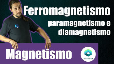 Física - Magnetismo: ferromagnetismo, diamagnetismo e paramagnetismo